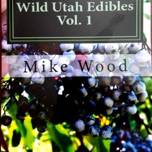 Wild Utah Edibles Book by Mike Wood
